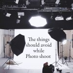 The things should avoid while Photo shoot for Photographers