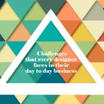 Challenges that every designer faces in their day to day business