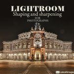 Lightroom to Shaping and sharpening your photographs